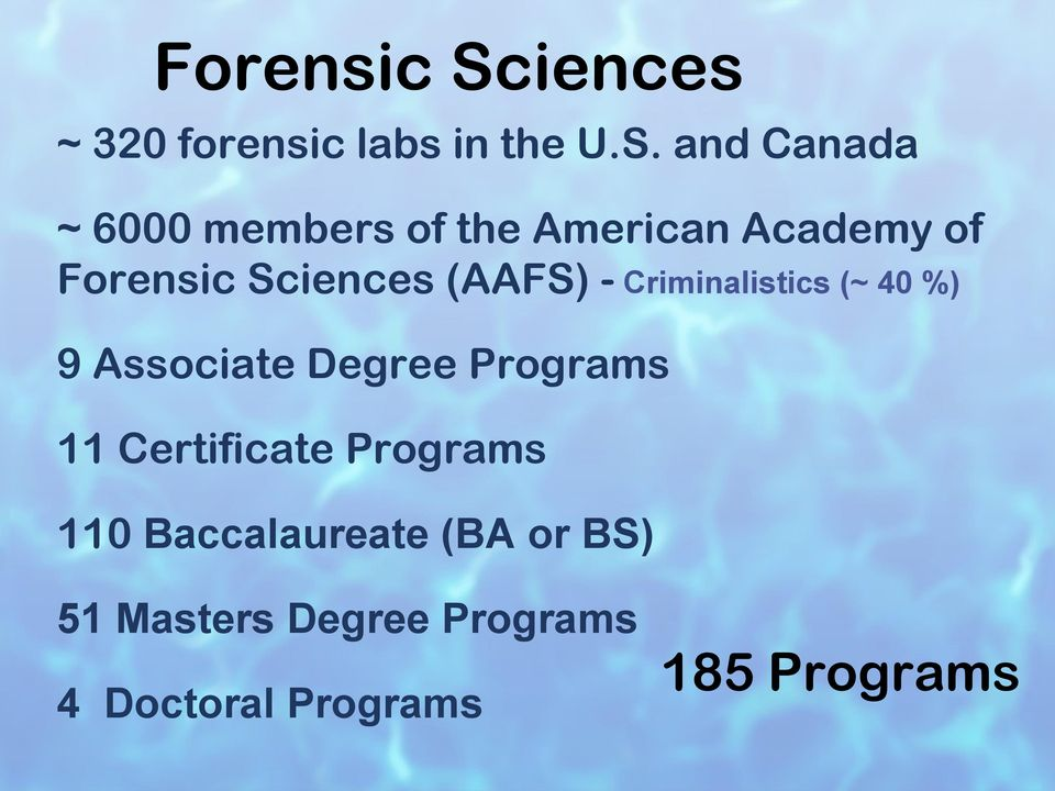 and Canada ~ 6000 members of the American Academy of iences (AAFS) -