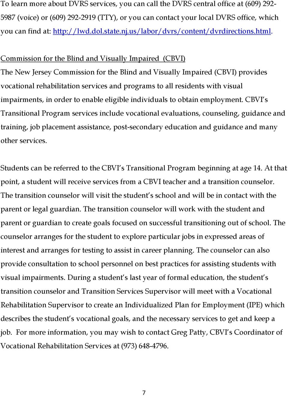 Commission for the Blind and Visually Impaired (CBVI) The New Jersey Commission for the Blind and Visually Impaired (CBVI) provides vocational rehabilitation services and programs to all residents