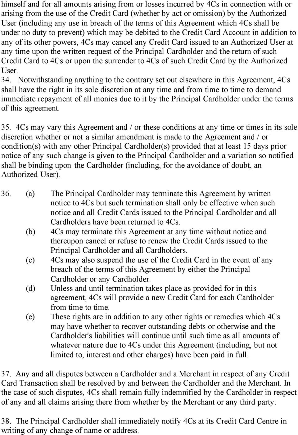 Card issued to an Authorized User at any time upon the written request of the Principal Cardholder and the return of such Credit Card to 4Cs or upon the surrender to 4Cs of such Credit Card by the