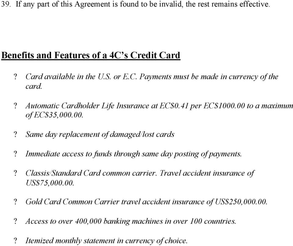 Immediate access to funds through same day posting of payments.? Classis/Standard Card common carrier. Travel accident insurance of US$75,000