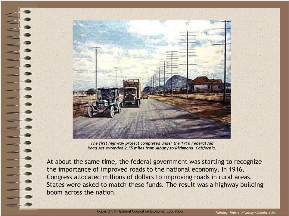 At about the same time, the federal government was starting to recognize the importance of improved roads to the