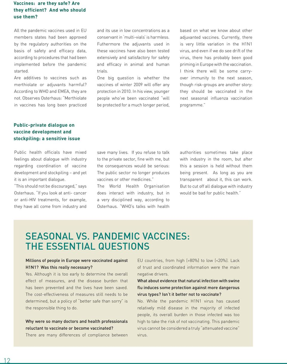 the pandemic started. Are additives to vaccines such as merthiolate or adjuvants harmful? According to WHO and EMEA, they are not.