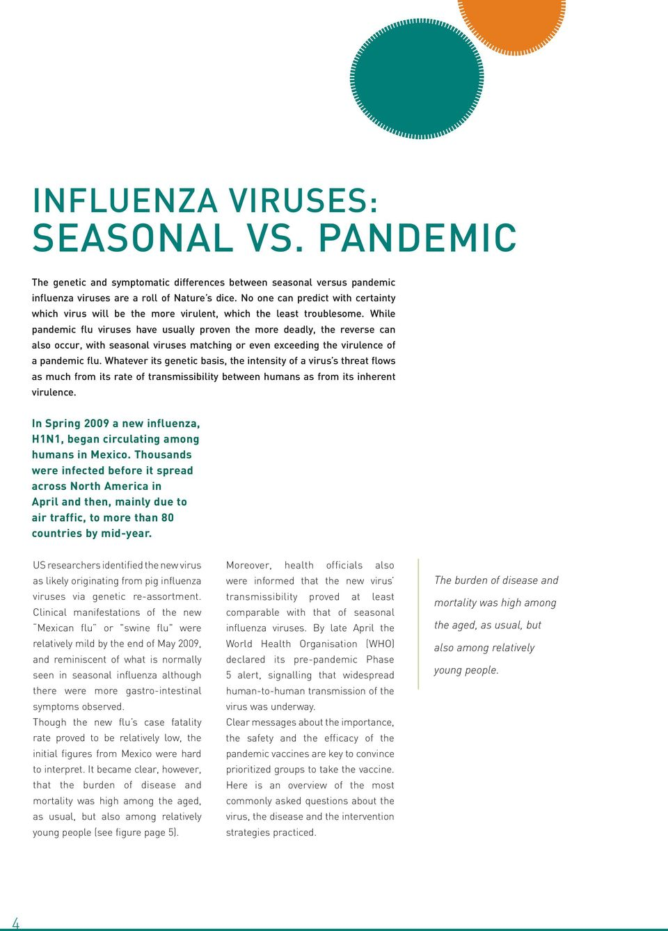 While pandemic flu viruses have usually proven the more deadly, the reverse can also occur, with seasonal viruses matching or even exceeding the virulence of a pandemic flu.