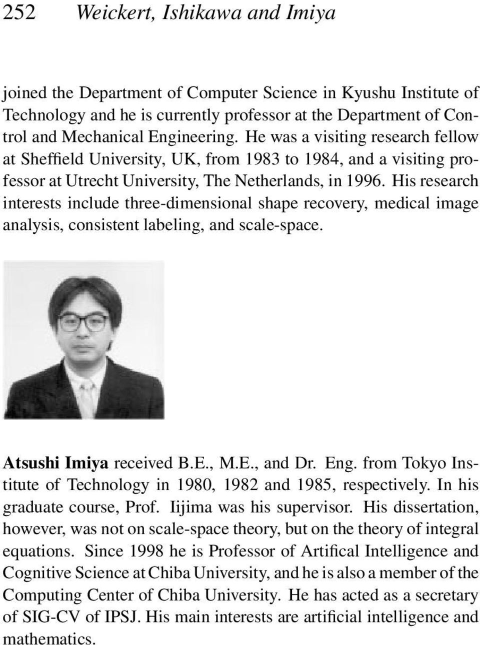 His research interests include three-dimensional shape recovery, medical image analysis, consistent labeling, and scale-space. Atsushi Imiya received B.E., M.E., and Dr. Eng.