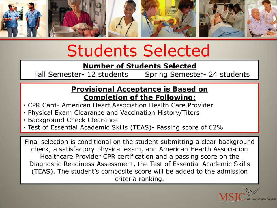 score of 62% Final selection is conditional on the student submitting a clear background check, a satisfactory physical exam, and American Hearth Association Healthcare Provider CPR