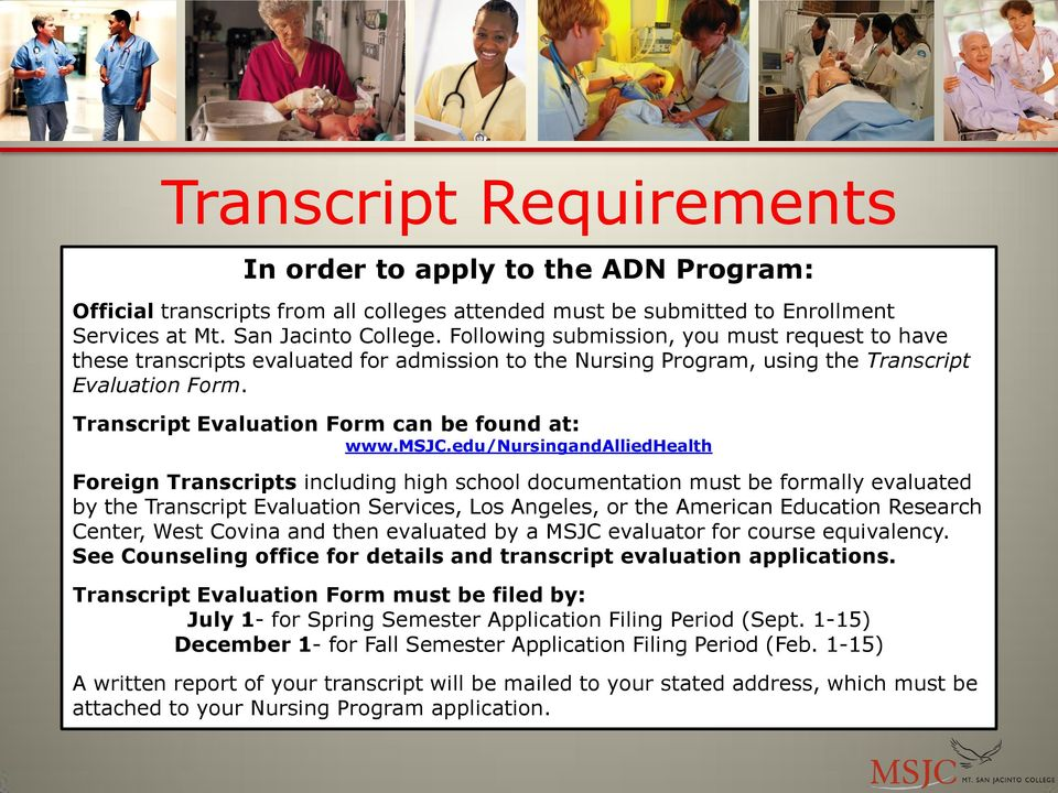 msjc.edu/nursingandalliedhealth Foreign Transcripts including high school documentation must be formally evaluated by the Transcript Evaluation Services, Los Angeles, or the American Education