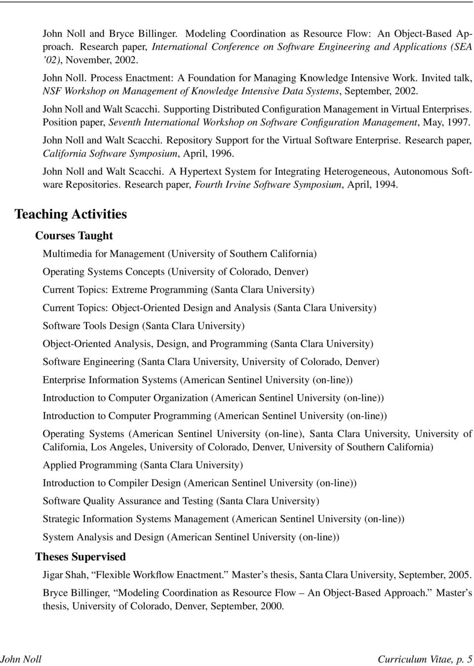 Invited talk, NSF Workshop on Management of Knowledge Intensive Data Systems, September, 2002. John Noll and Walt Scacchi. Supporting Distributed Configuration Management in Virtual Enterprises.