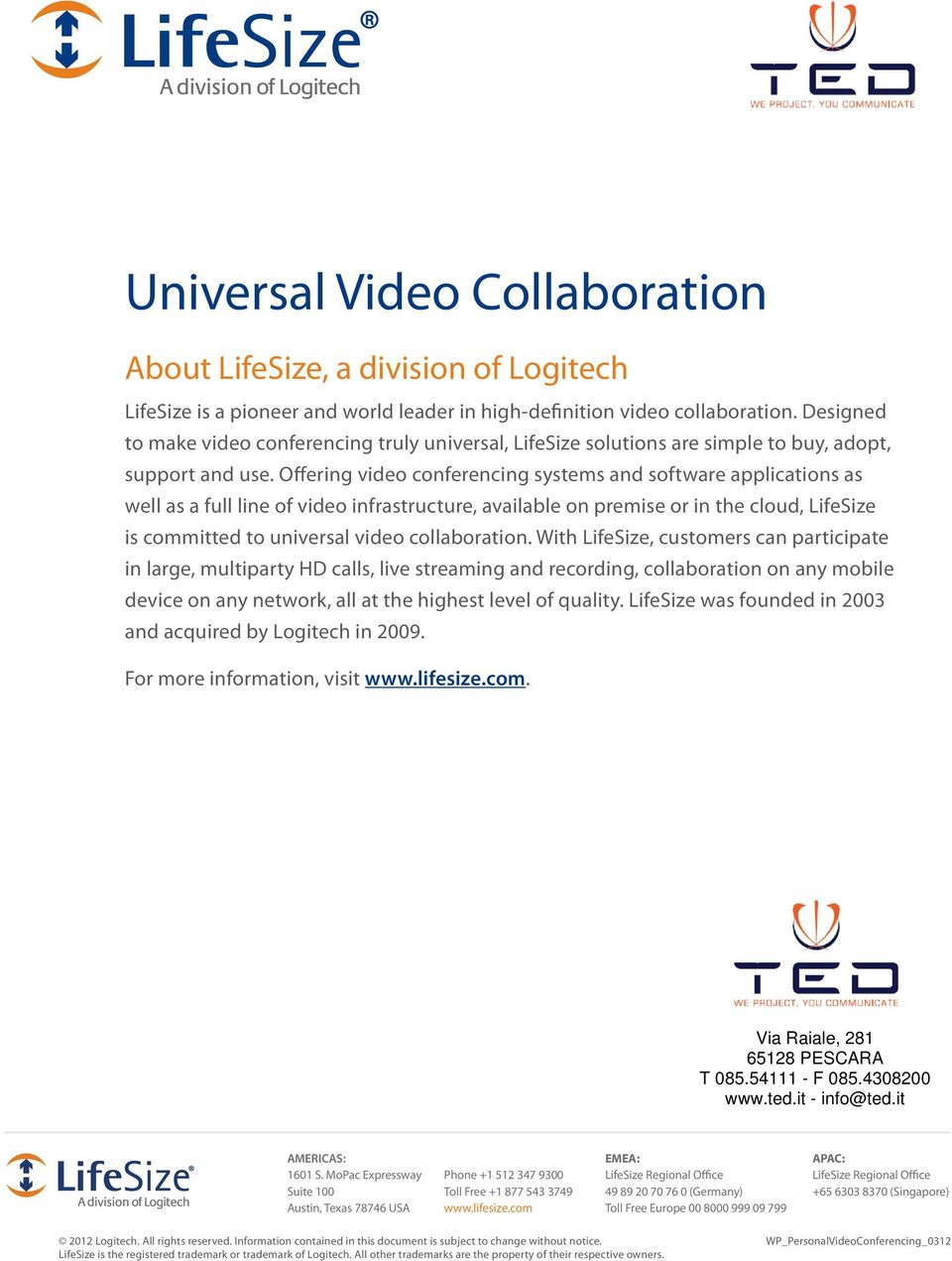 Offering video conferencing systems and software applications as well as a full line of video infrastructure, available on premise or in the cloud, LifeSize is committed to universal video