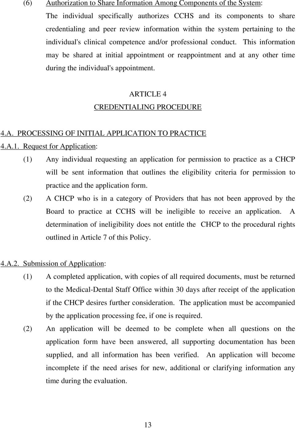 This information may be shared at initial appointment or reappointment and at any other time during the individual's appointment. ARTICLE 4 CREDENTIALING PROCEDURE 4.A. PROCESSING OF INITIAL APPLICATION TO PRACTICE 4.