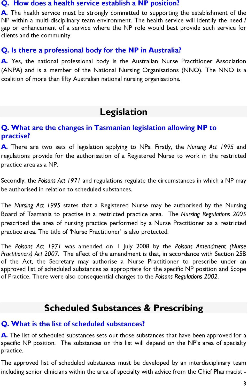 Is there a professional body for the NP in Australia? A. Yes, the national professional body is the Australian Nurse Practitioner Association (ANPA) and is a member of the National Nursing Organisations (NNO).