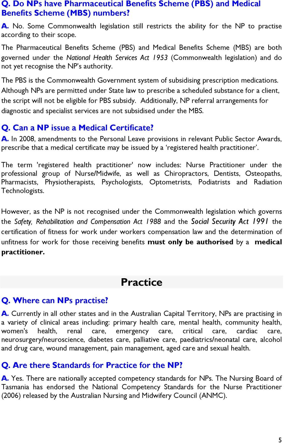 The Pharmaceutical Benefits Scheme (PBS) and Medical Benefits Scheme (MBS) are both governed under the National Health Services Act 1953 (Commonwealth legislation) and do not yet recognise the NP s