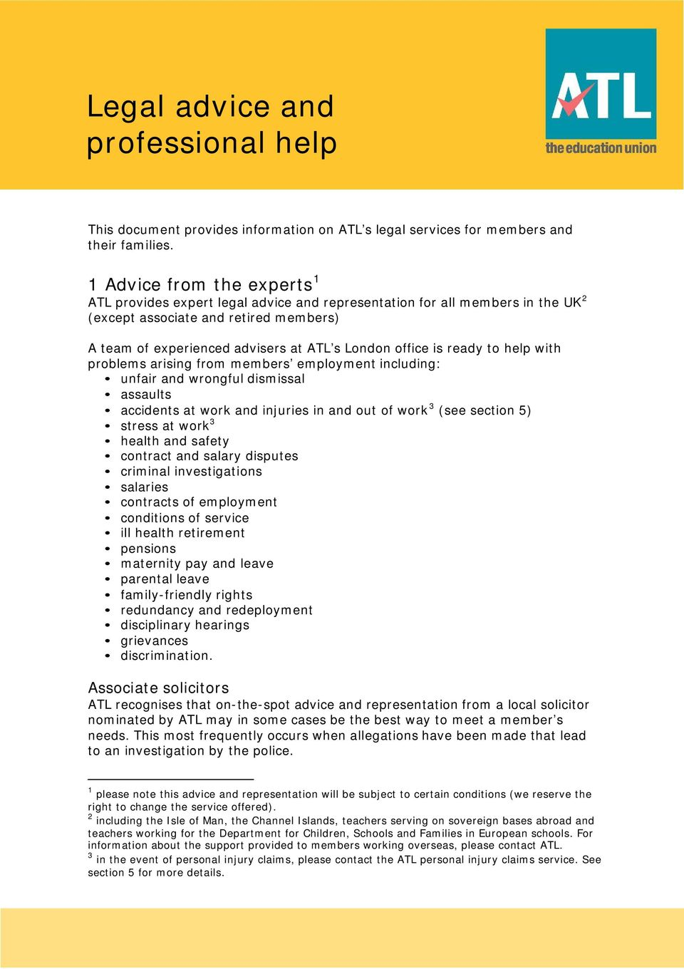 office is ready to help with problems arising from members employment including: unfair and wrongful dismissal assaults accidents at work and injuries in and out of work 3 (see section 5) stress at