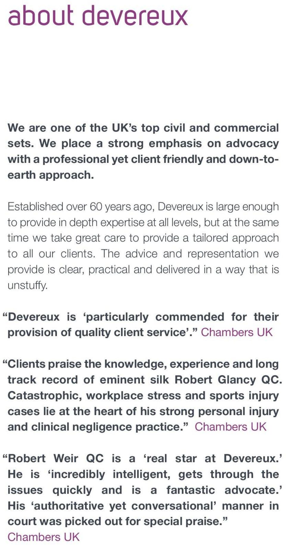 The advice and representation we provide is clear, practical and delivered in a way that is unstuffy. Devereux is particularly commended for their provision of quality client service.