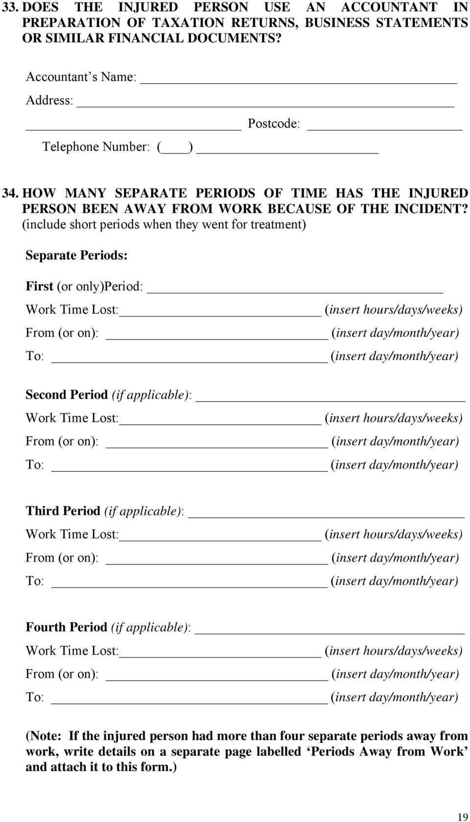 (include short periods when they went for treatment) Separate Periods: First (or only)period: Work Time Lost: (insert hours/days/weeks) From (or on): (insert day/month/year) To: (insert