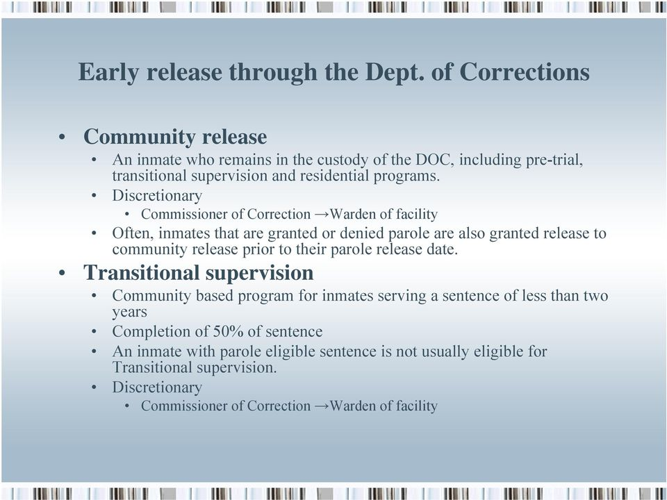 Discretionary Commissioner of Correction Warden of facility Often, inmates that are granted or denied parole are also granted release to community release prior to