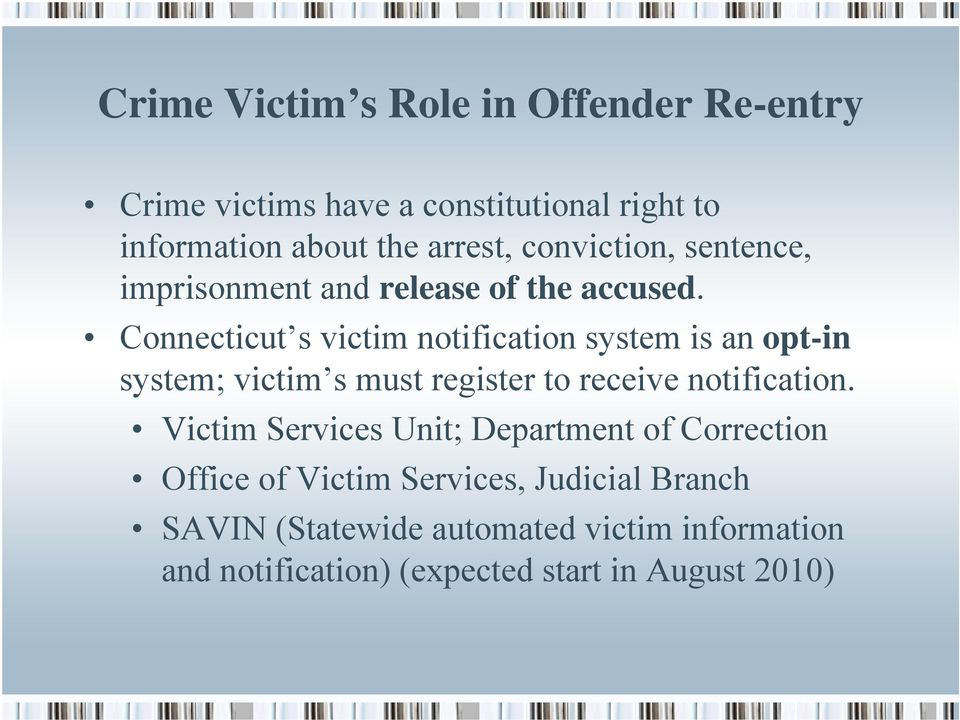 Connecticut s victim notification system is an opt-in system; victim s must register to receive notification.