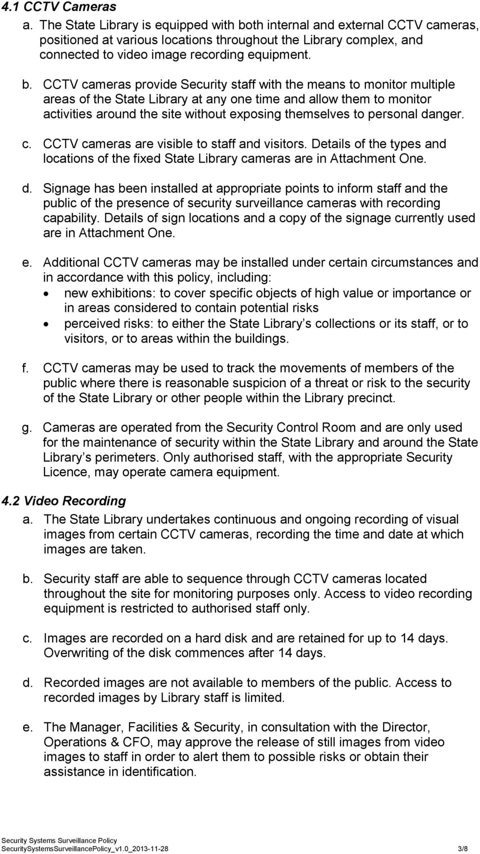th internal and external CCTV cameras, positioned at various locations throughout the Library complex, and connected to video image recording equipment. b.