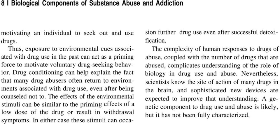 Drug conditioning can help explain the fact that many drug abusers often return to environments associated with drug use, even after being counseled not to.