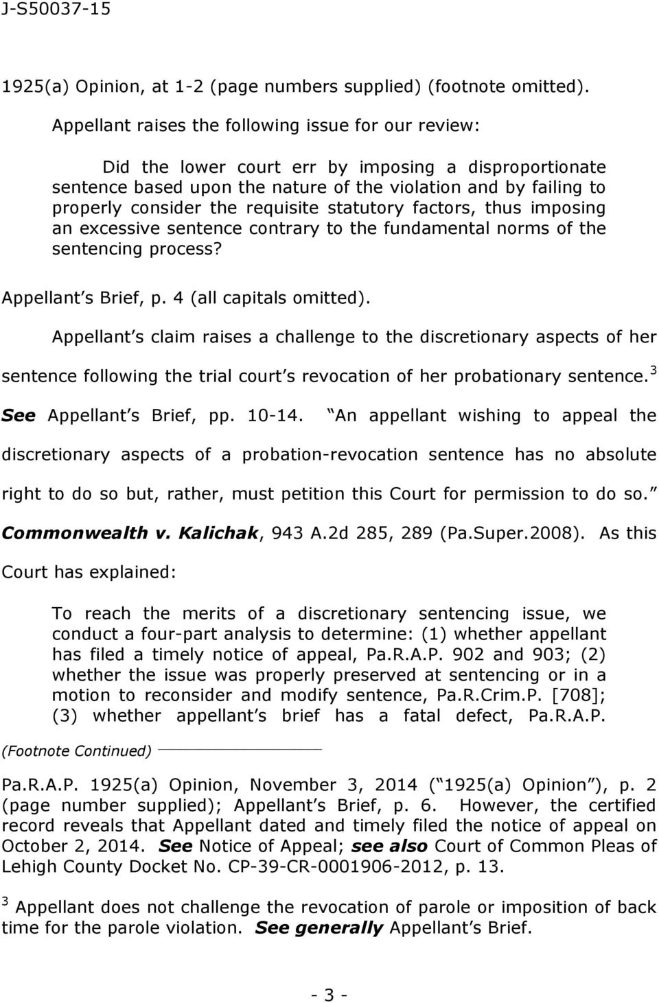 requisite statutory factors, thus imposing an excessive sentence contrary to the fundamental norms of the sentencing process? Appellant s Brief, p. 4 (all capitals omitted).