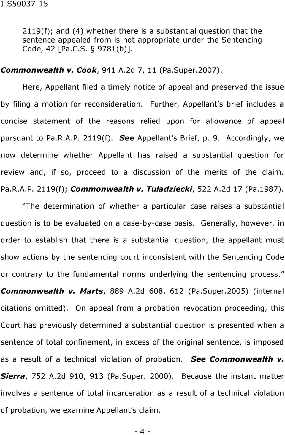 Further, Appellant s brief includes a concise statement of the reasons relied upon for allowance of appeal pursuant to Pa.R.A.P. 2119(f). See Appellant s Brief, p. 9.