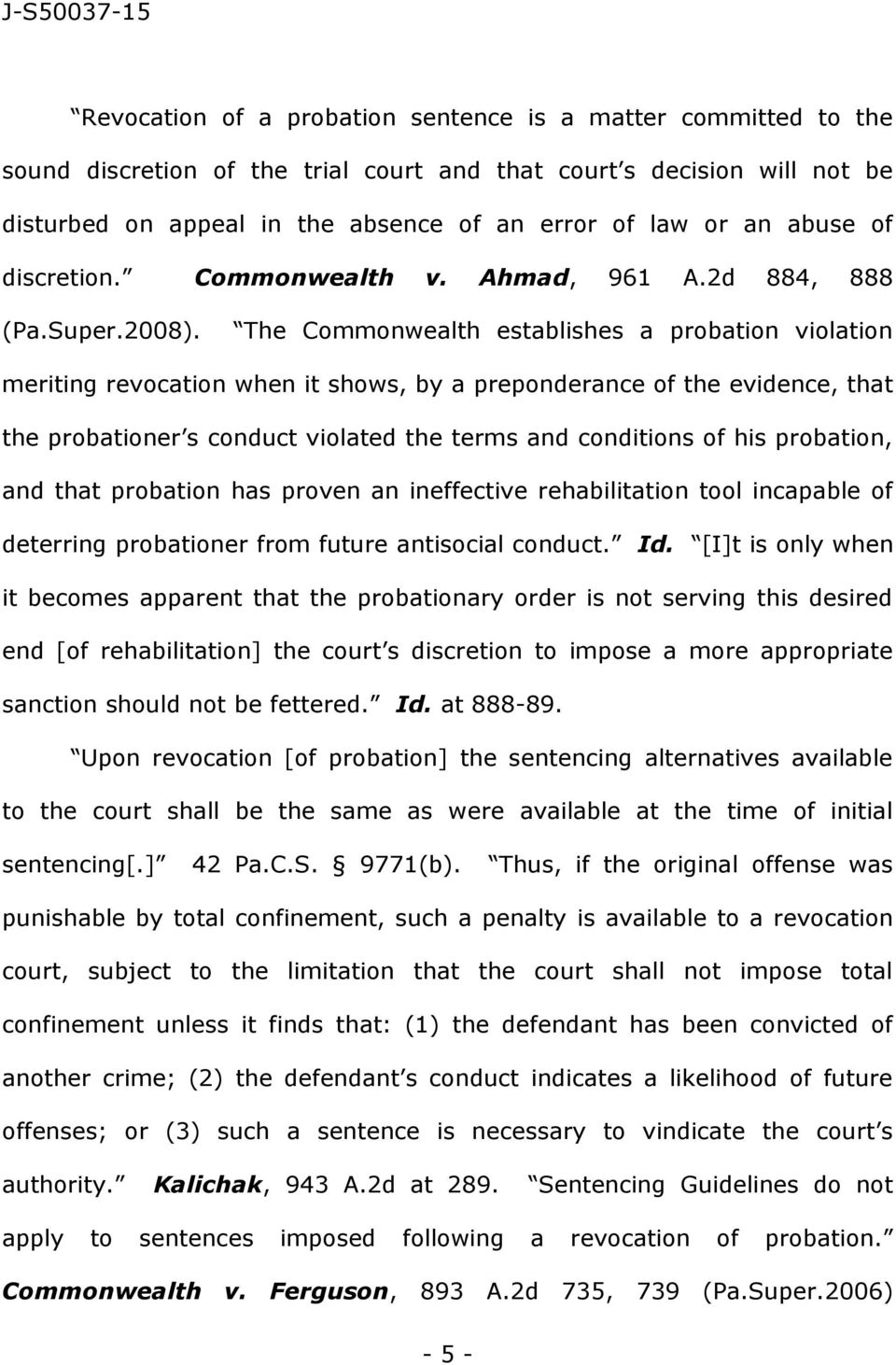 The Commonwealth establishes a probation violation meriting revocation when it shows, by a preponderance of the evidence, that the probationer s conduct violated the terms and conditions of his