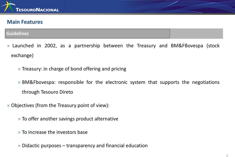 that supports the negotiations through Tesouro Direto» Objectives (from the Treasury point of view):» To offer