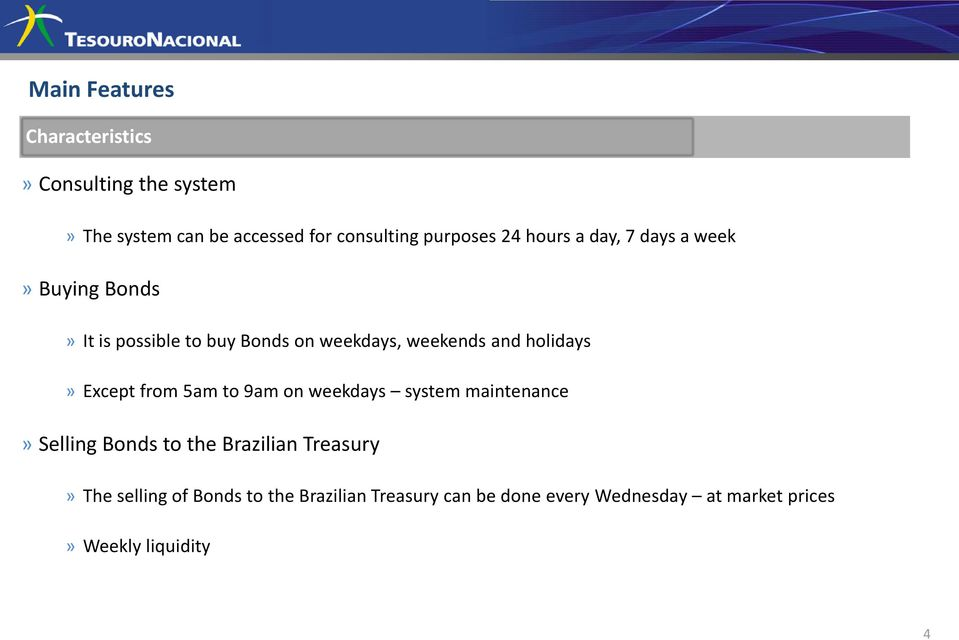 holidays» Except from 5am to 9am on weekdays system maintenance» Selling Bonds to the Brazilian Treasury»