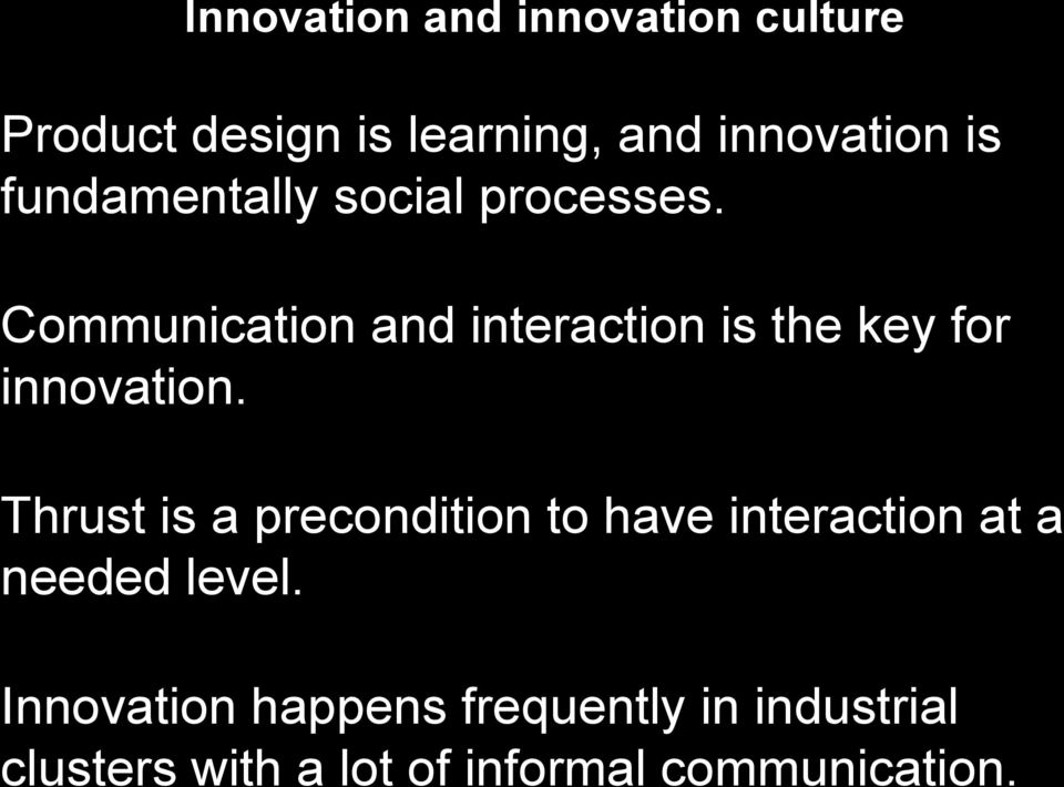 Communication and interaction is the key for innovation.