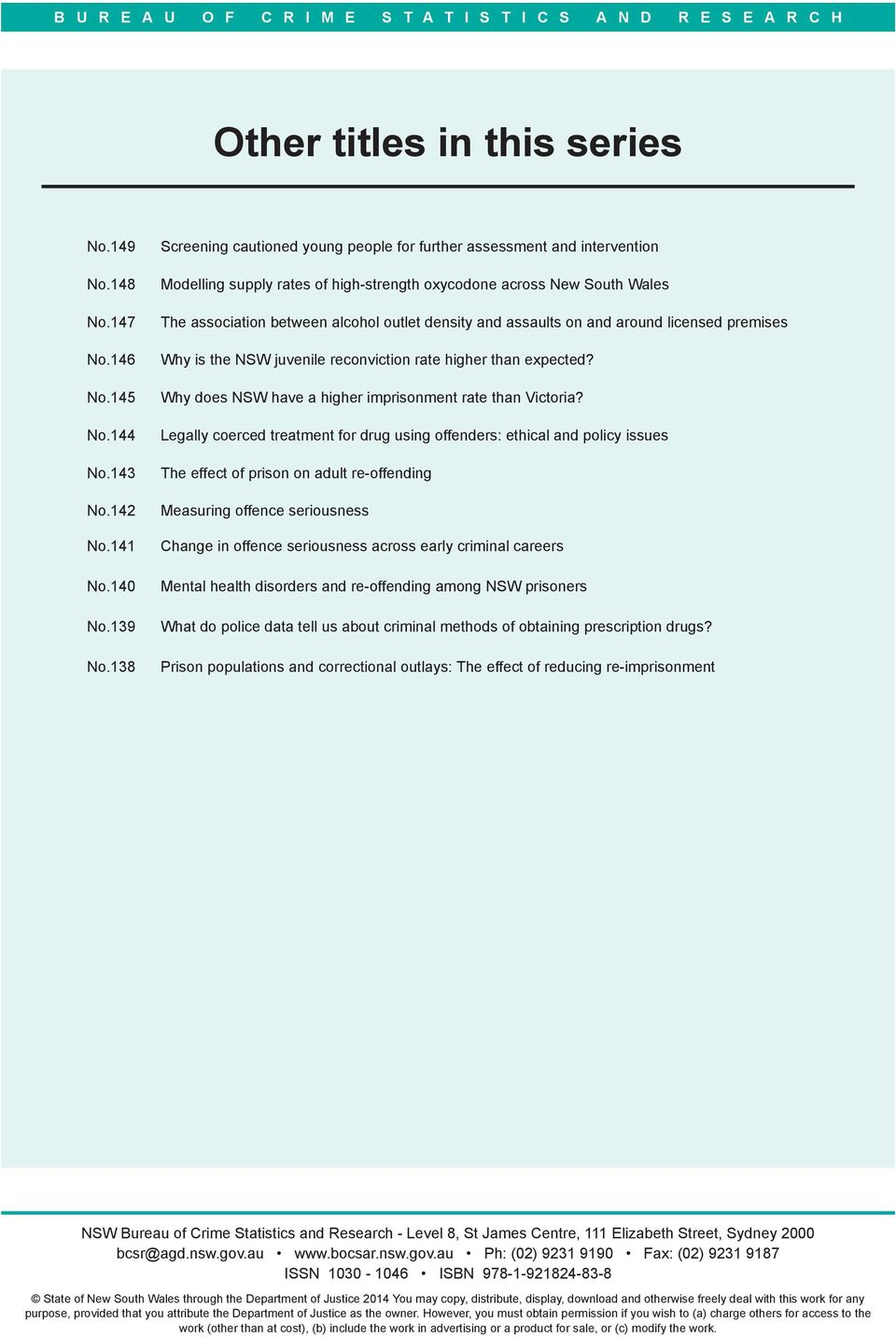 and assaults on and around licensed premises Why is the NSW juvenile reconviction rate higher than expected? Why does NSW have a higher imprisonment rate than Victoria?