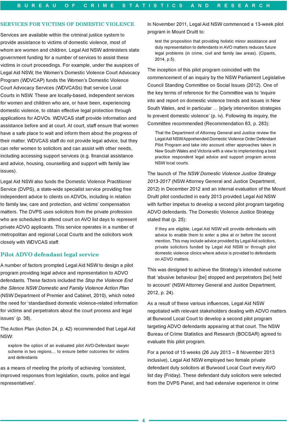 For example, under the auspices of Legal Aid NSW, the Women s Domestic Violence Court Advocacy Program (WDVCAP) funds the Women s Domestic Violence Court Advocacy Services (WDVCASs) that service