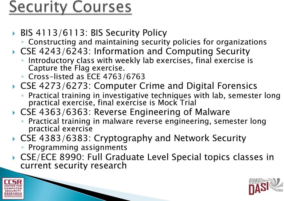 Cross-listed as ECE 4763/6763 CSE 4273/6273: Computer Crime and Digital Forensics Practical training in investigative techniques with lab, semester long practical exercise, final
