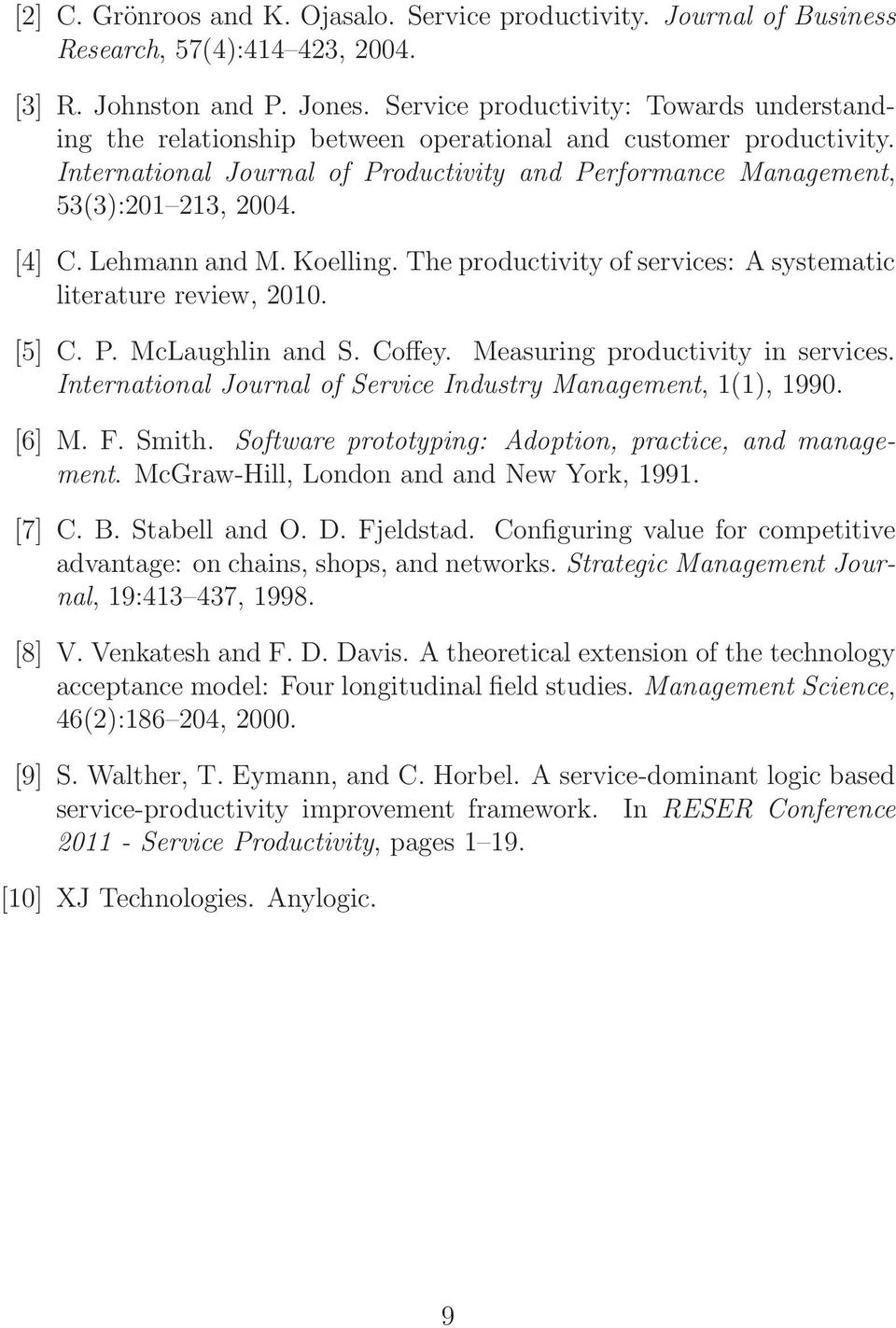[4] C. Lehmann and M. Koelling. The productivity of services: A systematic literature review, 2010. [5] C. P. McLaughlin and S. Coffey. Measuring productivity in services.