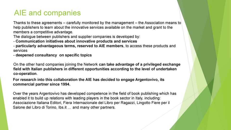 The dialogue between publishers and supplier companies is developed by: - Communication initiatives about innovative products and services - particularly advantageous terms, reserved to AIE members,
