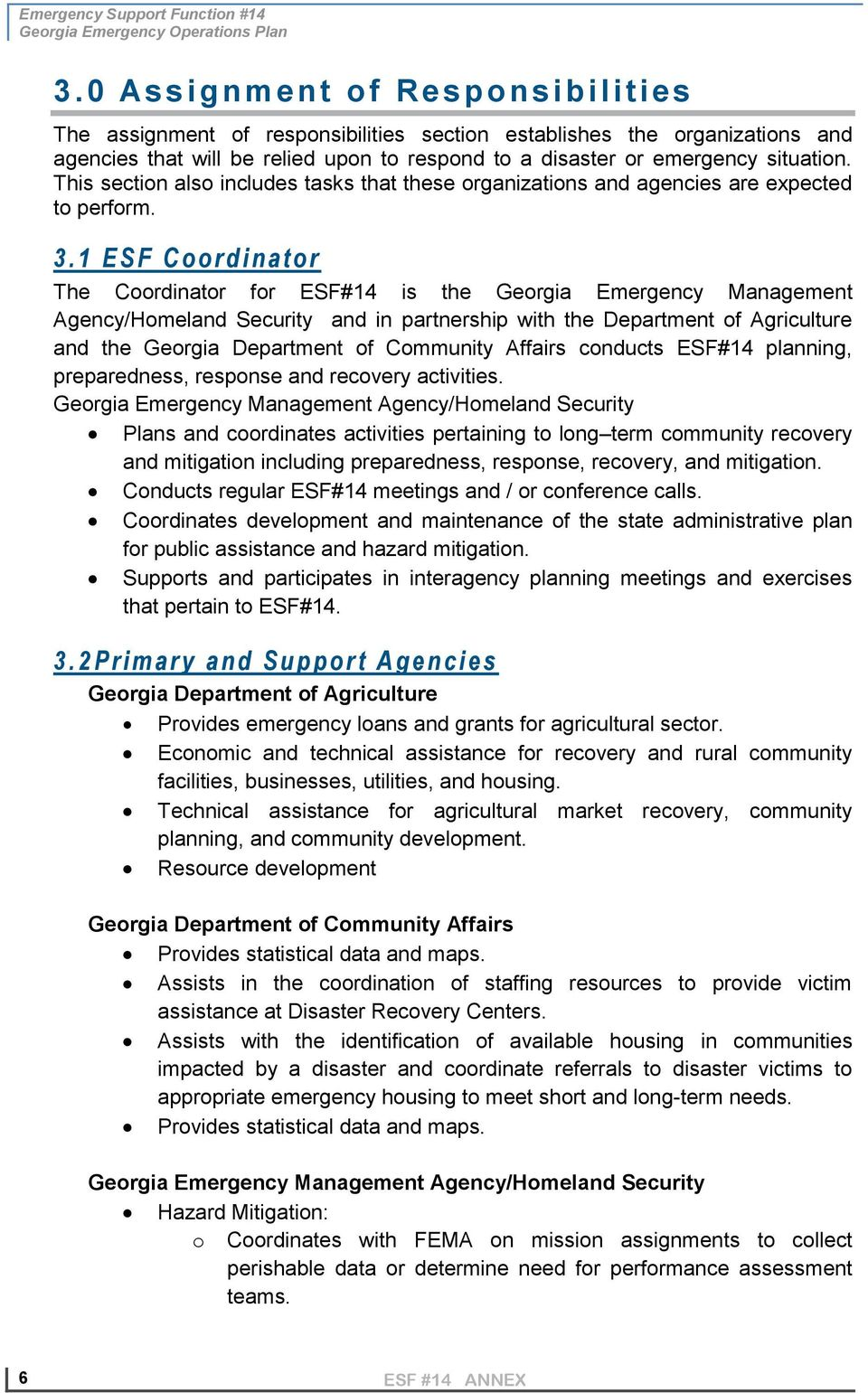 1 E S F C o o r d i n a t o r The Coordinator for ESF#14 is the Georgia Emergency Management Agency/Homeland Security and in partnership with the Department of Agriculture and the Georgia Department