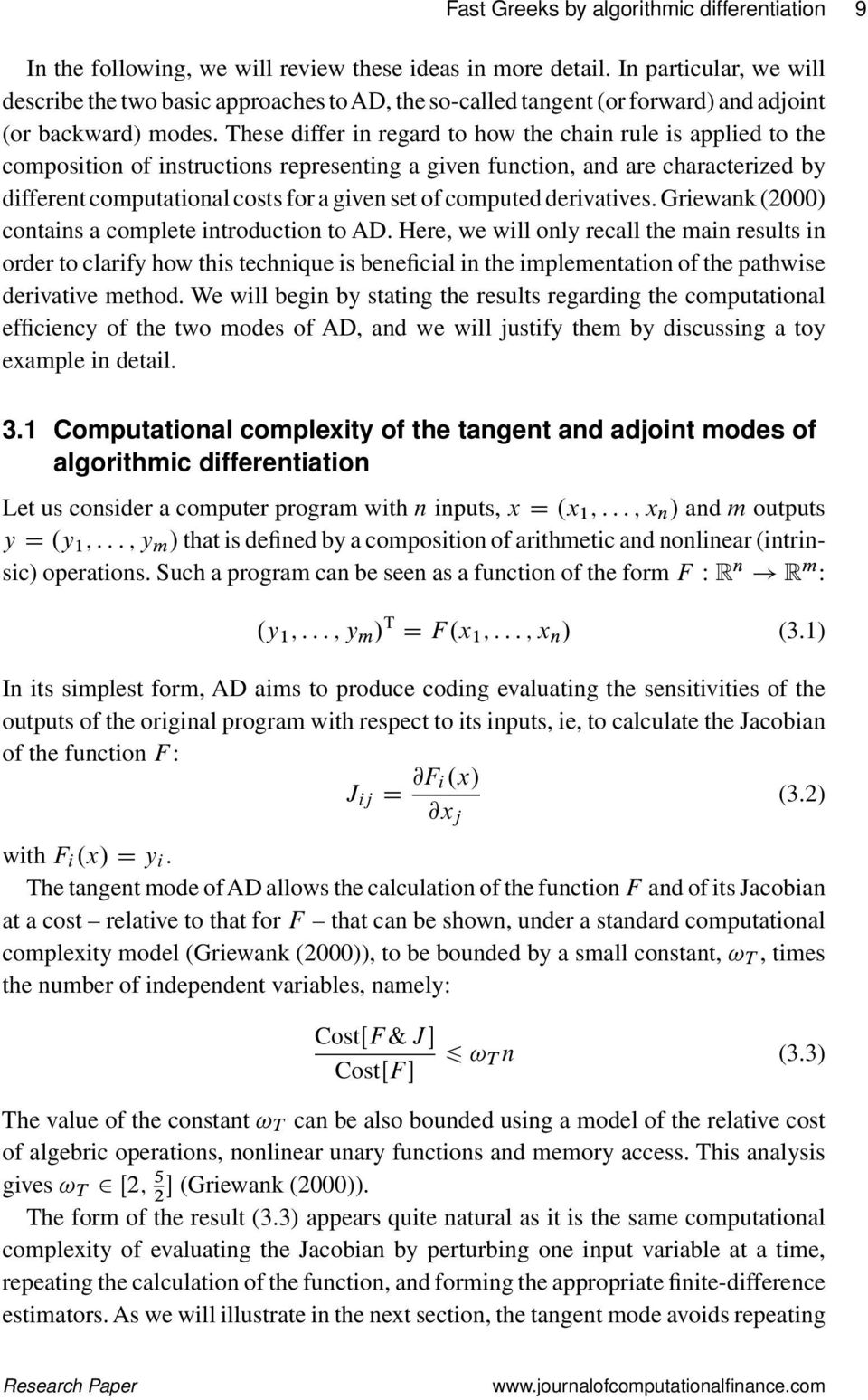 These differ in regard to how the chain rule is applied to the composition of instructions representing a given function, and are characterized by different computational costs for a given set of