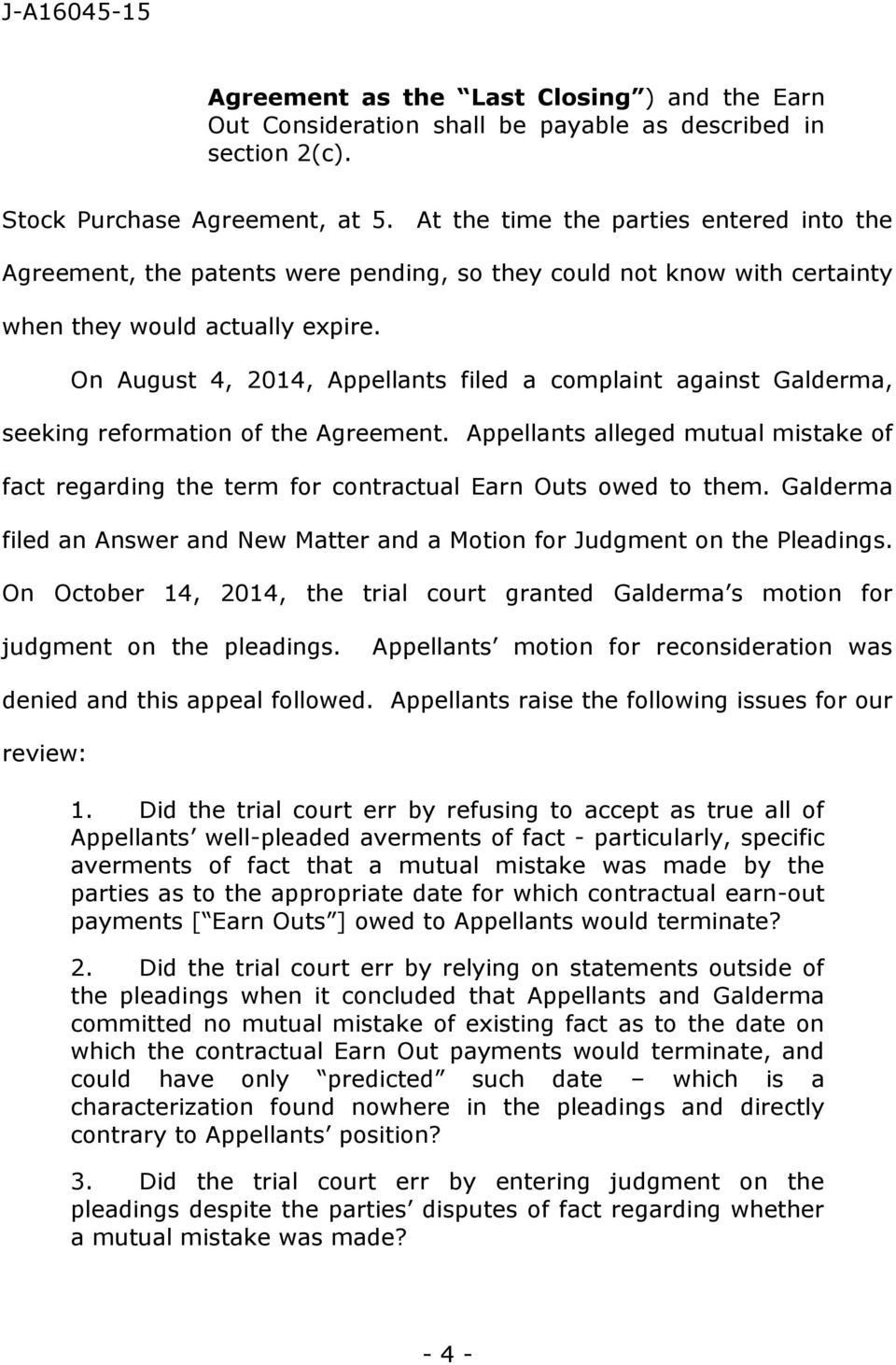 On August 4, 2014, Appellants filed a complaint against Galderma, seeking reformation of the Agreement.
