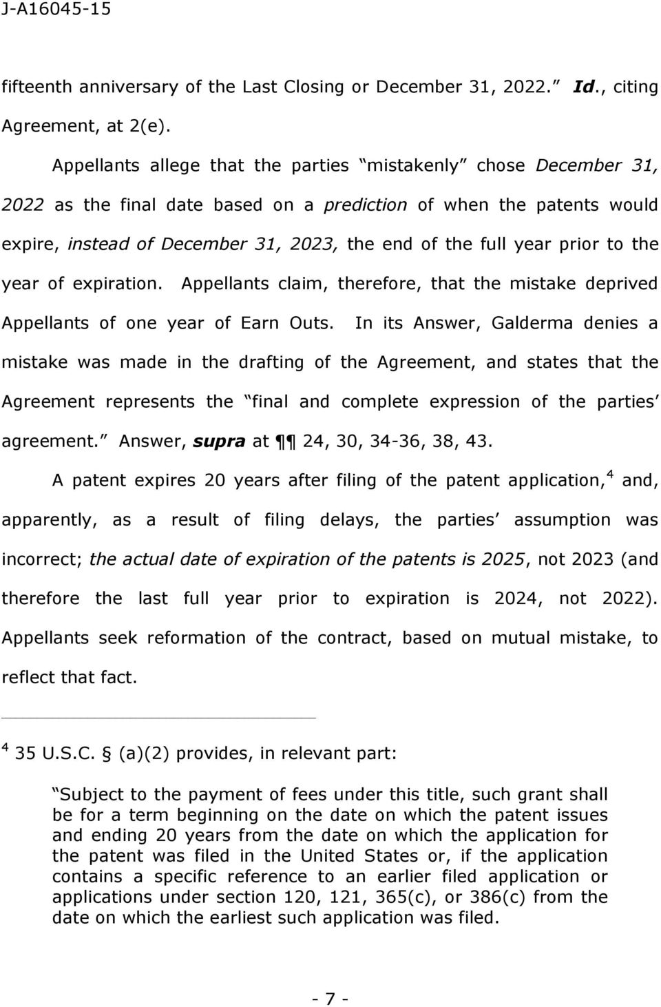 prior to the year of expiration. Appellants claim, therefore, that the mistake deprived Appellants of one year of Earn Outs.
