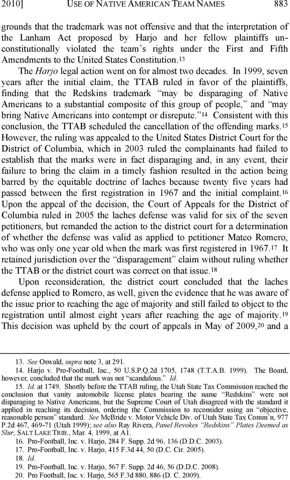 In 1999, seven years after the initial claim, the TTAB ruled in favor of the plaintiffs, finding that the Redskins trademark may be disparaging of Native Americans to a substantial composite of this