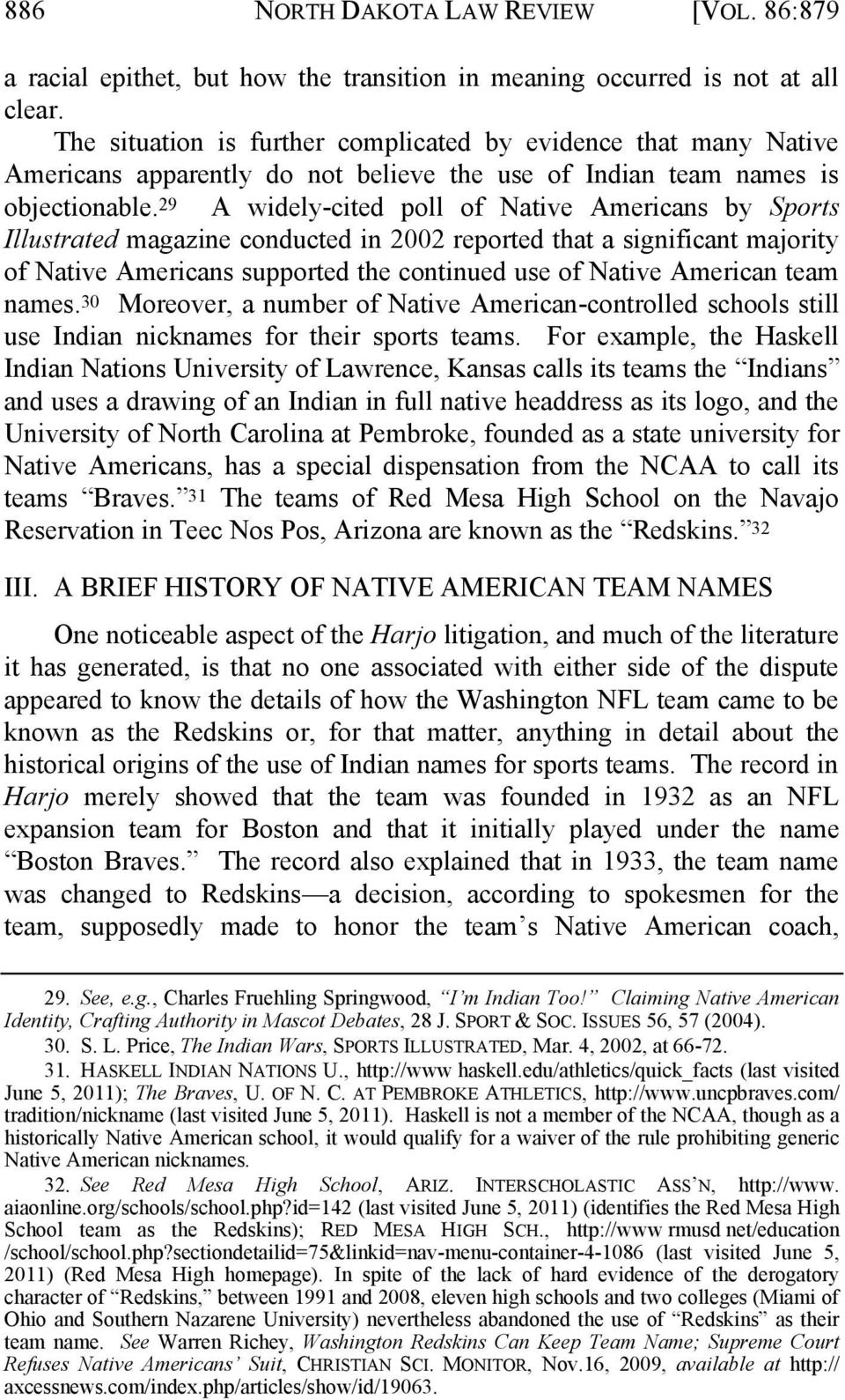 29 A widely-cited poll of Native Americans by Sports Illustrated magazine conducted in 2002 reported that a significant majority of Native Americans supported the continued use of Native American