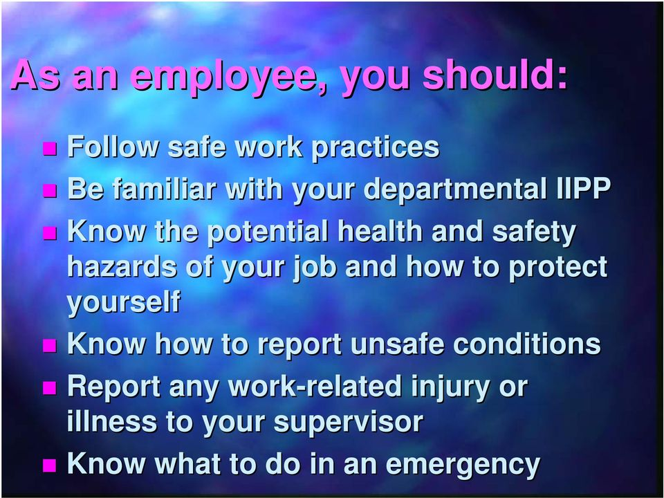 how to protect yourself Know how to report unsafe conditions Report any