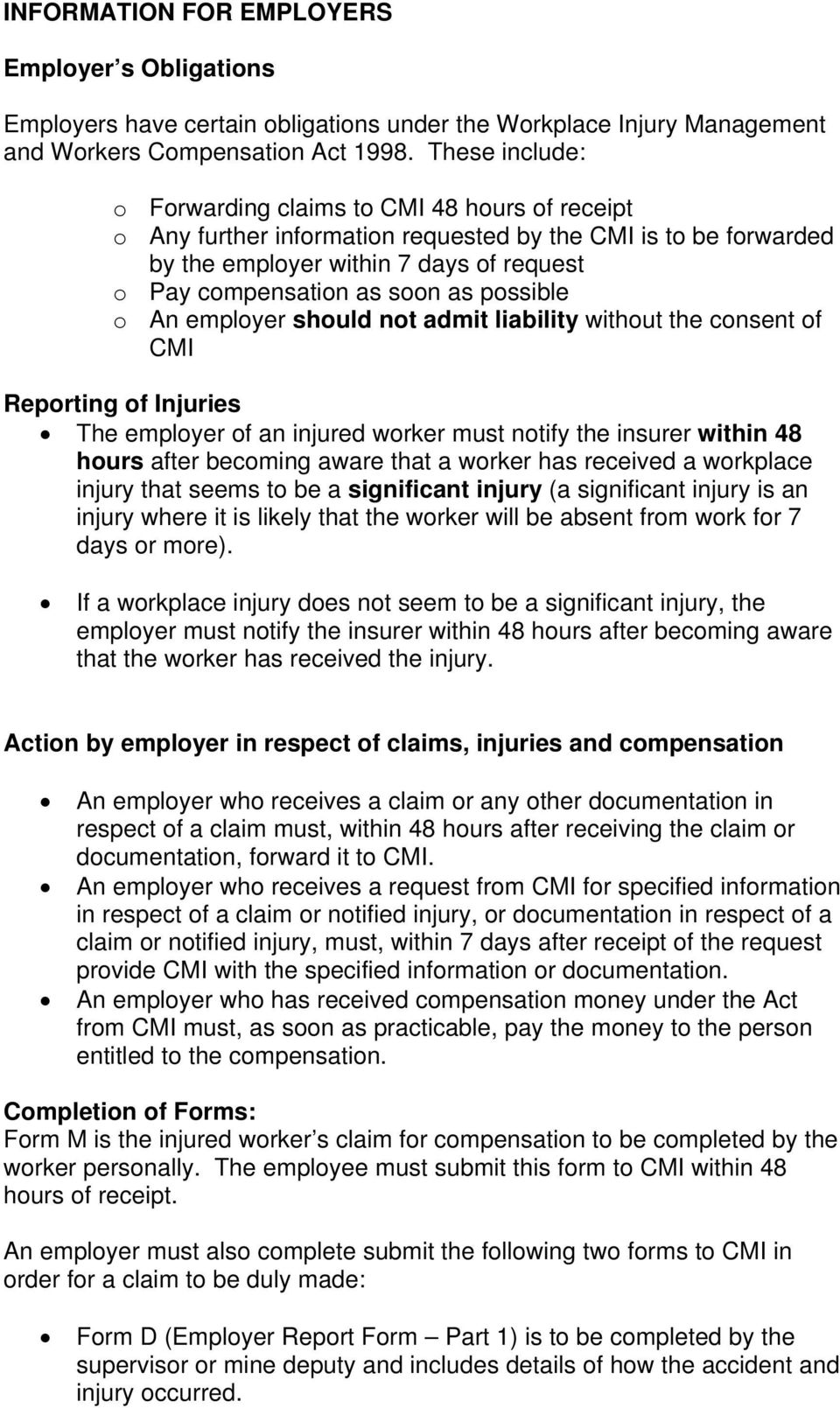 possible o An employer should not admit liability without the consent of CMI Reporting of Injuries The employer of an injured worker must notify the insurer within 48 hours after becoming aware that