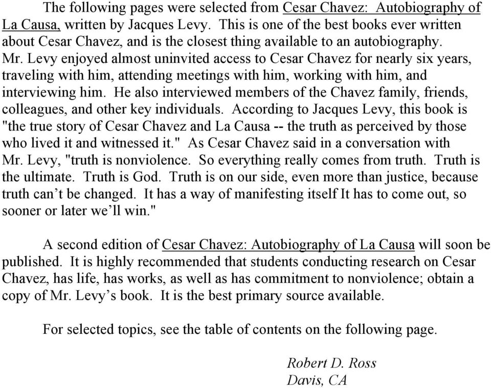 Levy enjoyed almost uninvited access to Cesar Chavez for nearly six years, traveling with him, attending meetings with him, working with him, and interviewing him.