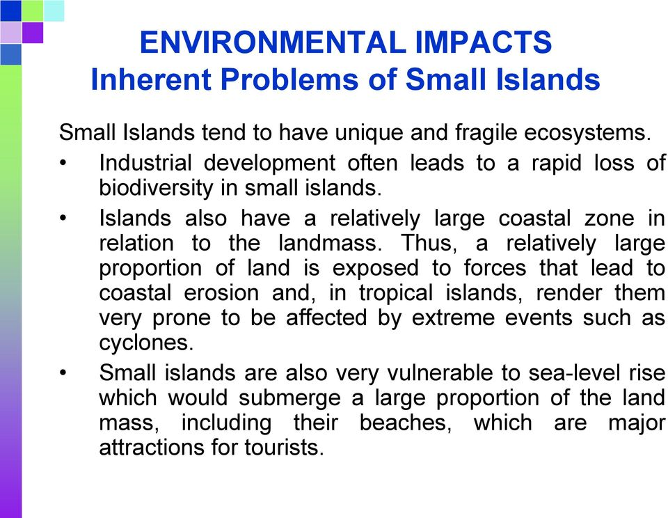Thus, a relatively large proportion of land is exposed to forces that lead to coastal erosion and, in tropical islands, render them very prone to be affected by