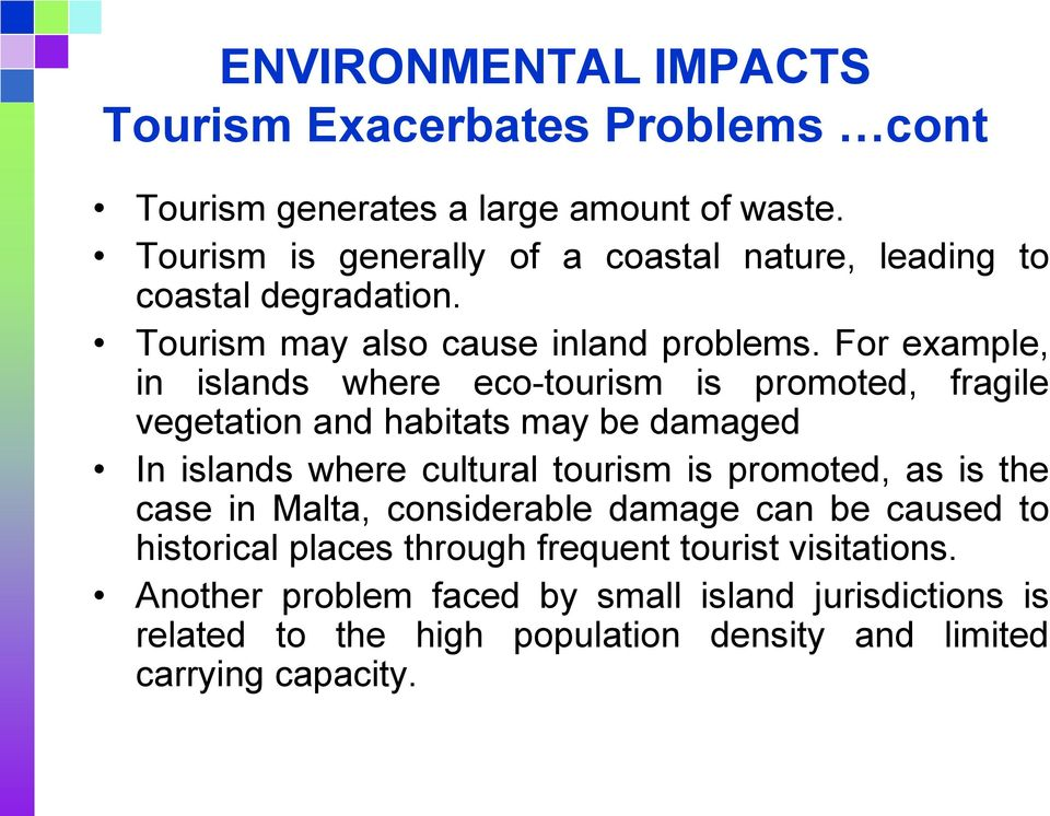 For example, in islands where eco-tourism is promoted, fragile vegetation and habitats may be damaged In islands where cultural tourism is promoted,