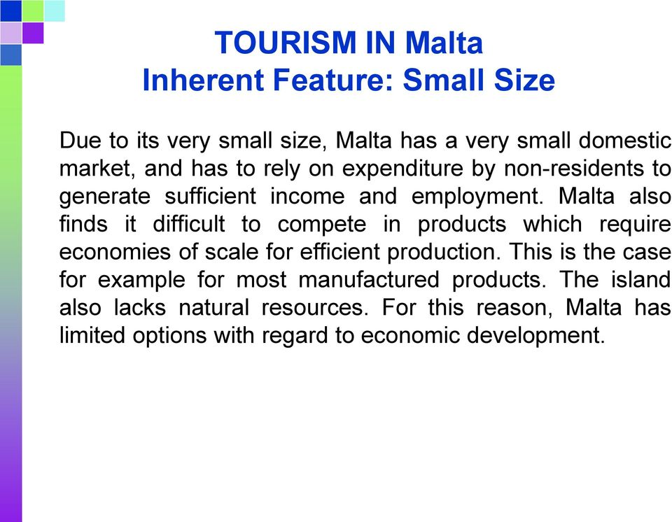 Malta also finds it difficult to compete in products which require economies of scale for efficient production.