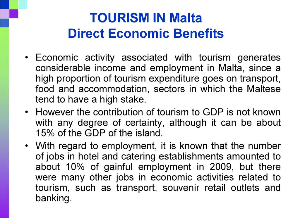 However the contribution of tourism to GDP is not known with any degree of certainty, although it can be about 15% of the GDP of the island.