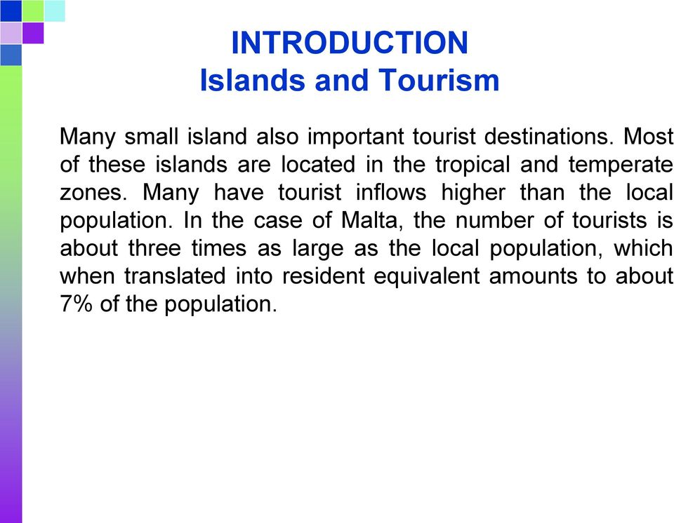 Many have tourist inflows higher than the local population.