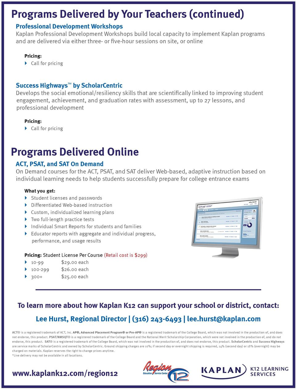 engagement, achievement, and graduation rates with assessment, up to 27 lessons, and professional development Programs Delivered Online ACT, PSAT, and SAT On Demand On Demand courses for the ACT,