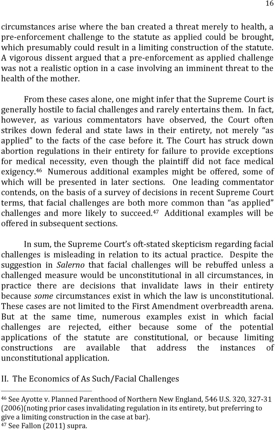 From these cases alone, one might infer that the Supreme Court is generally hostile to facial challenges and rarely entertains them.