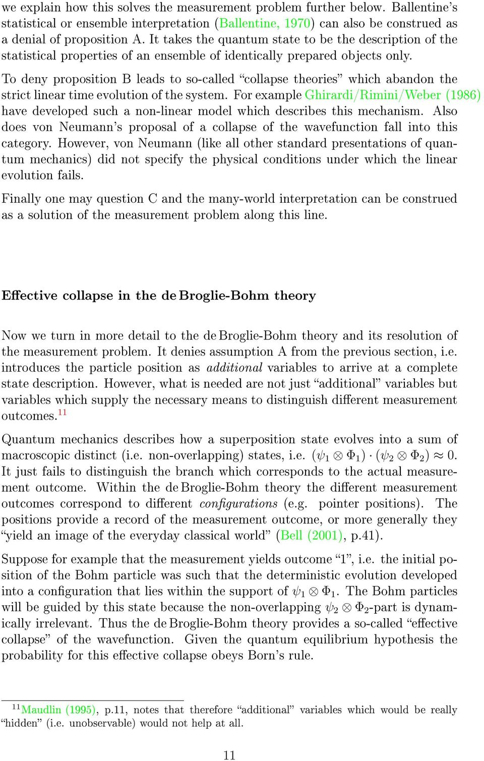 To deny proposition B leads to so-called collapse theories which abandon the strict linear time evolution of the system.